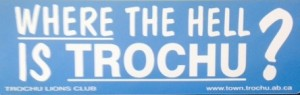 Be sure to pick up a bumper sticker at The Town of Trochu Office